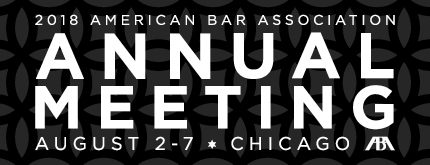 American Bar Association Chicago 2018 Annual Meeting
