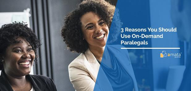 3 Reasons You Should Use On-Demand Paralegals