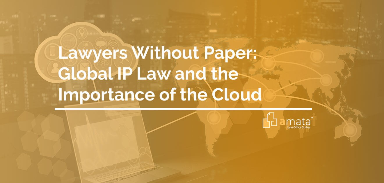 Lawyers Without Paper: Global IP Law and the Importance of the Cloud By Richard Gurak, Founding Partner Advitam IP, LLC